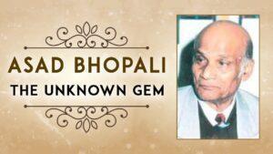 अमर गीतों के भूले बिसरे गीतकार : असद भोपाली 1